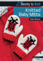 20 to Knit: Knitted Baby Mitts by Sian Brown