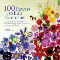 100 Flowers to Knit & Crochet by Lesley Stanfield